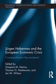 Jürgen Habermas and the European Economic Crisis - Cosmopolitanism Reconsidered ebook by Gaspare M. Genna,Thomas O. Haakenson,Ian W. Wilson