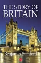 The Story of Britain ebook by Benjamin Stanford