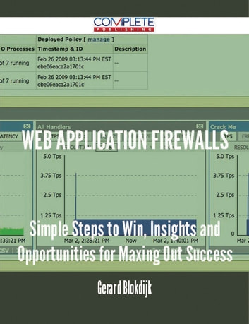 Web Application Firewalls - Simple Steps to Win, Insights and Opportunities for Maxing Out Success ebook by Gerard Blokdijk