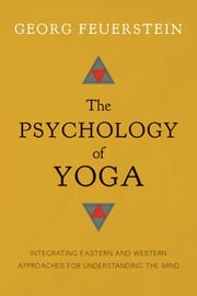 newest 57cb3 9d007 The Psychology of Yoga - Integrating Eastern and Western Approaches for  Understanding the Mind ebook by