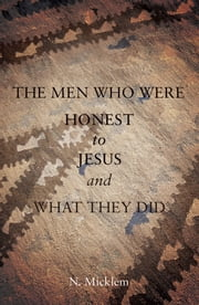 The Men Who Were Honest to Jesus and What They Did ebook by N. Micklem