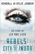 Rebels: City of Indra - The Story of Lex and Livia ebook by Kendall Jenner, Kylie Jenner