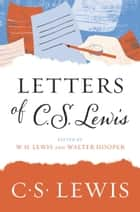 Letters of C. S. Lewis ebook by C. S. Lewis