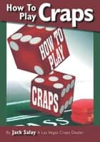 How To Play Craps ebook by Jack Salay