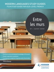 Modern Languages Study Guides: Entre les murs - Film Study Guide for AS/A-level French ebook by Hélène Beaugy