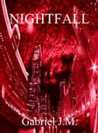Nightfall - Serial Vampire Novel, Part 1 ebook by Gabriel J.M.