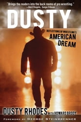 Dusty - Reflections of Wrestling's American Dream ebook by Dusty Rhodes,Howard Brody
