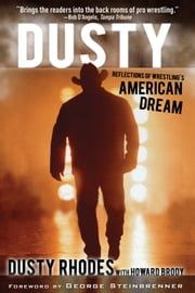 Dusty - Reflections of Wrestling's American Dream ebook by Dusty Rhodes,Howard Brody,George Steinbrenner