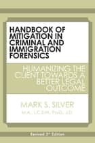 Handbook of Mitigation In Criminal and Immigration Forensics: 5th Edition ebook by Mark S. Silver