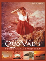 Quo Vadis - The Odyssey of a Woman in the XXth Century ebook by Eva-Maria Schrankl