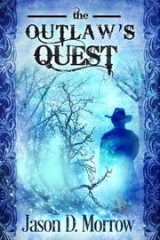 The Outlaw's Quest ebook by Jason D. Morrow