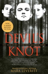 Devil's Knot - The True Story of the West Memphis Three ebook by Mara Leveritt