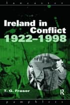 Ireland in Conflict 1922-1998 ebook by T.G. Fraser