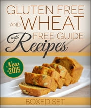 Gluten Free and Wheat Free Guide With Recipes (Boxed Set) - Beat Celiac or Coeliac Disease and Gluten Intolerance ebook by Kobo.Web.Store.Products.Fields.ContributorFieldViewModel