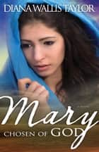 Mary, Chosen of God ebook by Diana Wallis Taylor