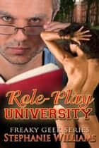 Role-Play University - Freaky Geek Series ebook by Stephanie Williams