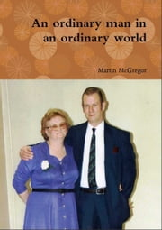 An Ordinary Man In An Ordinary World ebook by Martin McGregor