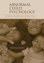 Abnormal Child Psychology - A Developmental Perspective ebook by Linda Wilmshurst