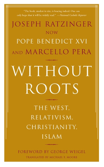 Without Roots - Europe, Relativism, Christianity, Islam ebook by Joseph Ratzinger,Marcello Pera