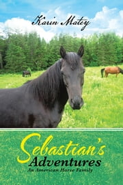 Sebastian's Adventures - An American Horse Family ebook by Karin Matey