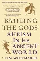 Battling the Gods - Atheism in the Ancient World ekitaplar by Tim Whitmarsh