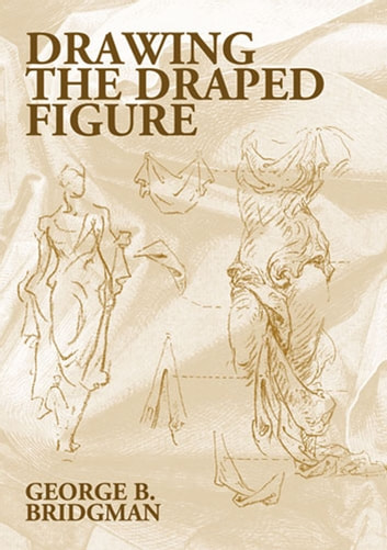 Drawing the Draped Figure eBook by George B. Bridgman