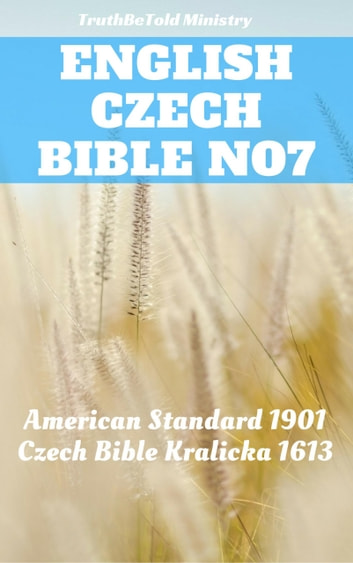 English Czech Bible No7 - American Standard 1901 - Czech Bible Kralicka 1613 ebook by TruthBeTold Ministry
