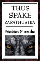 Thus Spoke Zarathustra ebook by Friedrich Nietzsche
