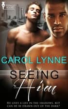 Seeing Him ebook by Carol Lynne
