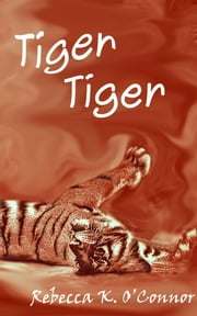 Tiger, Tiger: A Short Story ebook by Rebecca K. O'Connor