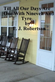 Till All Our Days Are One With Nineveh And Tyre ebook by T. J. Robertson