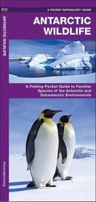 Antarctic Wildlife ebook by James Kavanagh,Raymond Leung,Waterford Press