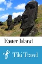 Easter Island Travel Guide - Tiki Travel ebook by Tiki Travel