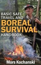 Basic Safe Travel and Boreal Survival Handbook ebook by Mors Kochanski