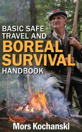 Basic Safe Travel and Boreal Survival Handbook - Gems from Wilderness Arts and Recreation Magazine ebook by Mors Kochanski