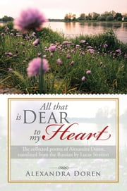 All that is Dear to my Heart - The collected poems of Alexandra Doren, translated from the Russian by Lucas Stratton ebook by Alexandra Doren