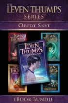 Leven Thumps: The Complete Series ebook by Obert Skye