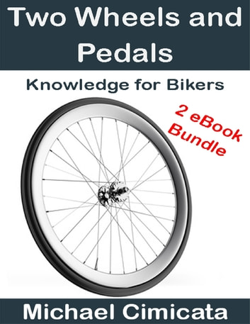 Two Wheels and Pedals: Knowledge for Bikers (2 eBook Bundle) ebook by Michael Cimicata