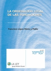 La Ordenación Legal de las Fundaciones ebook by Francisco López-Nieto y Mallo