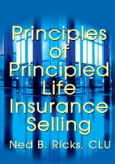 Principles of Principled Life Insurance Selling ebook by Ned Ricks