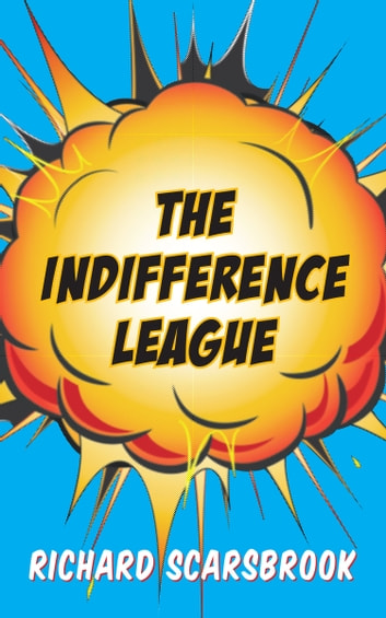 The Indifference League ebook by Richard Scarsbrook