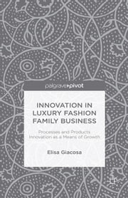 Innovation in Luxury Fashion Family Business - Processes and Products Innovation as a Means of Growth ebook by E. Giacosa