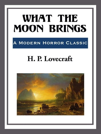 What the Moon Brings ebook by H. P. Lovecraft