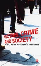Victims, Crime and Society ebook by Mr Peter Francis,Chris Greer,Pamela Davies