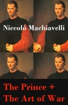 The Prince + The Art of War (2 Unabridged Machiavellian Masterpieces) ebook by Niccolò  Machiavelli,Ninian  Hill Thomson,Henry  Neville