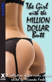 The Girl with the Million Dollar Butt - A collection of five erotic stories ebook by Elizabeth Coldwell,Gerome Asanti,N. Vasco,Maggie Morton,Viva Jones,Miranda Forbes