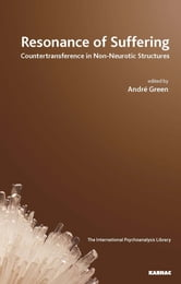 Resonance of Suffering - Countertransference in Non-Neurotic Structures ebook by