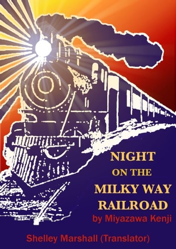 Night on the Milky Way Railroad by Miyazawa Kenji ebook by Shelley Marshall