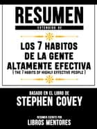 Resumen Extendido De Los 7 Habitos De La Gente Altamente Efectiva (The 7 Habits Of Highly Effective People) – Basado En El Libro De Stephen Covey ebook by Libros Mentores