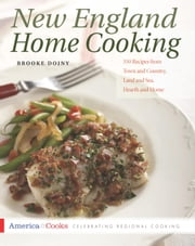 New England Home Cooking - 350 Recipes from Town and Country, Land and Sea, Hearth and Home ebook by Brooke Dojny
